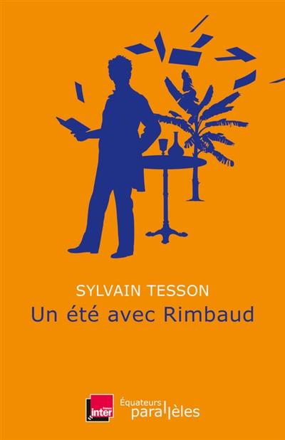 «Un été avec Rimbaud» de Sylvain Tesson