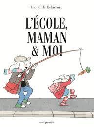L'école, maman & moi de Clothilde Delacroix